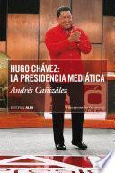 Hugo Chávez: La presidencia mediática