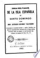 Idea del valor de la Isla Espan︣ola de Santo Domingo