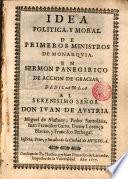 Idea politica y moral de primeros ministros de monarquia en sermón panegirico de acción de gracias