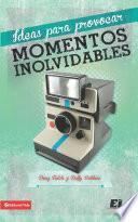 Ideas para provocar momentos inolvidables