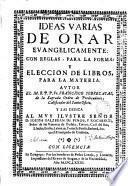 Ideas varias de orar evangélicamente, con reglas para la forma y elección de libros para la materia