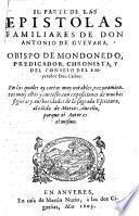 II. PARTE DE LAS EPISTOLAS FAMILIARES DE DON ANTONIO DE GVEVARA OBISPO DE MONDOÑEDO, PREDICATOR, CHRONISTA, Y DEL CONSEJO DEL EMperador Don Carlos