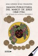 Imagen publicitaria del Marco de Jerez (1868-1936). Un retrato de la época Volum
