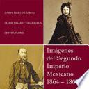 Imágenes del Segundo Imperio Mexicano 1864 – 1867