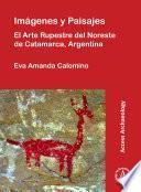Imágenes y Paisajes: El Arte Rupestre del Noreste de Catamarca, Argentina