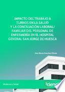 Impacto del trabajo a turnos en la salud y la conciliación laboral/familiar del personal de enfermería en el Hospital General San Jorge de Huesca