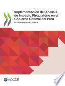 Implementación del Análisis de Impacto Regulatorio en el Gobierno Central del Perú Estudios de caso 2014-16