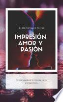Impresión, amor y pasión