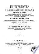 Impresiones y lenguaje de España en prosa y verso, arregladas por órden de décimos de siglo, desde nuestros días hasta las más antiguas, constituyendo un verdadero método práctico graduado para la enseñanza de la lengua impresa, primera en su género