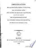 Impugnación de la doctrina moral y politica del Ilustrisimo Señor Don Pedro de Quevedo y Quintano, Obispo de Orense, en su representación al Supremo Consejo de Regencia, con fecha de 20 de setiembre de 1812