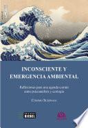 Inconsciente y emergencia ambiental