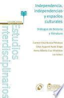 Independencia, independencias y espacios culturales. Diálogos entre historia y literatura
