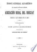Indica general alfabético que comprende los 22 tomos de la Revista de la Asociación Rural del Uruguay, dados a luz desde 1872 á 1893
