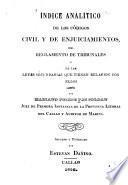 Indice analítico de los códigos civil y de enjuiciamientos, del Reglamento de tribunales y de las leyes secundarias que tienen relacion con ellos