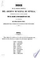 Índice de la Seccion Especial del Archivo Municipal de Sevilla, que comprende los papeles y documentos, adquiridos por Excmo. Ayuntamiento en 1809, de la testamentaría del Señor Conde del Aguila arreglados en 1859, y divididos en 66 volúmenes en foĺio y 25 en cuarto