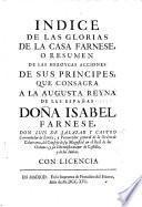 Indice de las Glorias de la Casa Farnese, o resumen de las heroycas acciones de sus Principes