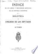 Índice de los libros y principales artículos de las revistas existentes en la biblioteca del Congreso de los diputados