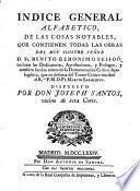 Indice general alfabetico de las cosas notables que contienen todas las obras del muy ilustre Señor D. Fr. Benito Geronimo Feijoó