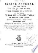 Índice general alfabético de los quatro tomos y del primero de apendice de la obra de los Juzgados Militares de España y sus indias
