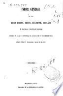 Indice general de los Reales Decretos, Órdenes, Reglamentos, Circulares y demás disposiciones insertas en los boletines del Cuerpo desde 1o de enero de 1858, en que empezó su publicación, hasta fin de 1871