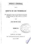 Índice jeneral de la Gaceta de los tribunales que comprende el resumen de las sentencias interesantes publicadas en este periódico