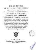 Indice ultimo de los libros prohibidos y mandados expurgar : para todos los Reynos y Señorios del catolico Rey de las Españas, el Señor don Carlos IV. Contiene en resumen todos los libros puestos en el Indice expurgatorio des año 1747, y en los Edictos posteriores, hasta fin de Diciembre de 1789. Formado y arreglado con toda claridad y diligencia, por mandato del Excmo. Sr. D. Agustin Rubin de Cevallos, Inquisitor General, y Señores del Supremo Consejo de la Santa General Inquisicion : impreso de su orden, con arreglo al Exemplar visto y aprobado por dicho Supremo Consejo