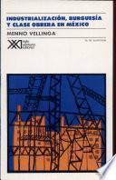 Industrialización, burguesía y clase obrera en México