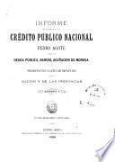 Informe del Presidente del Crédito Público Nacional sobre la deuda pública, bancos, acuñación de moneda y presupuestos y leyes de impuestos de la nación y de las provincias