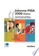 Informe PISA 2006 Competencias científicas para el mundo del mañana: Datos