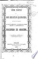Informe presentado por don Sebastian Balmaceda, en el juicio verbal que ante el señor Juez 50 del ramo civil, se siguio relativo a la adjucicacion de la hacienda de Aragon