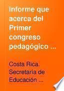Informe que acerca del Primer congreso pedagógico centroamericano, eleva á la Secretaria de instruccion publica de Costa Rica