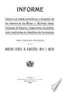 Informe relativo al estado económico y situación de los obreros de las minas y fábricas metalúrgicas de España y organismos de protección instituídos en beneficio de los mismos