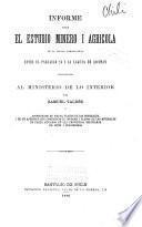 Informe sobre el estudio minero i agricola de la reijon cemprendida entre el paralelo 23 i la laguna de Ascotan presentado al Ministerio de lo interior