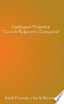 Ingles Para Negocios: Guia de Referencia Gramatical