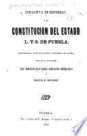 Iniciativa de reformas a la Constitución del estado l. y s. de Puebla