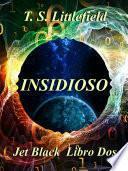 ~ Insidioso ~ ~ Jet Black: Libro Dos ~