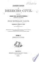 Instituciones de derecho civil segun el Código del Distrito federal y territorio de la Baja California