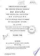 Instituciones del derecho público general de España con noticia del particular de Cataluña y de las principales reglas de gobierno en qualquier[sic] Estado: (1803. [8], 354 p.)