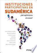 Instituciones participativas en Sudamérica : ¿del optimismo al ocaso?