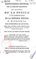 Instituciones poéticas con un discurso preliminar en defensa de la poesia y un compendio de la historia poética o mitología ...