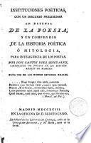 Instituciones poéticas, .. y un compendio de la Historia poética o mitologia...