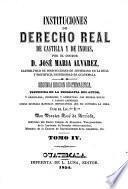 Institutciones de derecho real de Castilla y de Indias ... Segunda edición guatemalteca, precedida de la biografía del autor y arreglada, corregida y aumentada ... por ... Doroteo José de Arriola