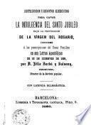 Instrucciomes y devotos ejercicios para ganar la indulgencia del santo Jubileo : bajo la protección de la virgen del rosario conforme a las prescripciones de Sumo Pontifice en sus Letras Apostólicas de 22 de diciembre de 1885