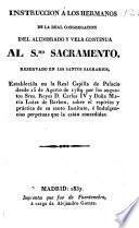 Instrucción a los hermanos de la Real Congregación del Alumbrado y vela contínua al SSmo. Sacramento