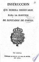 Instruccion que debera observarse para la eleccion de diputados de Cortes