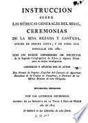 Instruccion sobre las rúbricas generales del misal, ceremonias de la misa rezada y cantada, oficios de semana santa ...