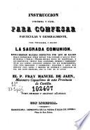 Instruccion utilísima y fácil para confesar particular y generalmente, para prepararse y recibir la Sagrada Comunion