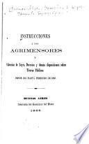 Instrucciones á los agrimensores y coleccion de leyes, decretos y demás disposiciones sobre tierras públicas