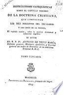 Instrucciones catequísticas sobre el capítulo tercero de la doctrina cristiana, que comprende los diez preceptos del decálogo y los cinco de la Iglesia...