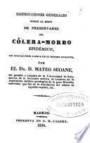Instrucciones generales sobre el modo de preservarse del cólera-morbo epidémico, con indicaciones acerca de su metodo curativo